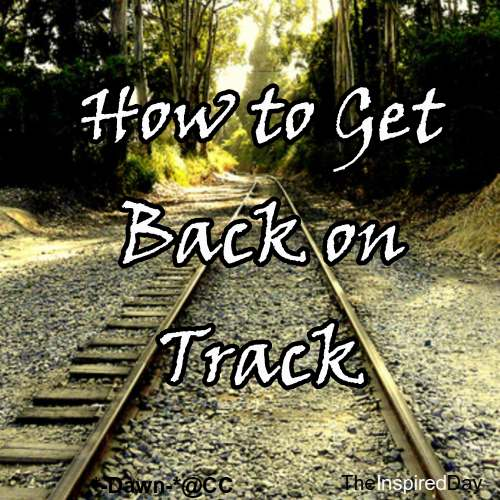 How to Get Back on Track After You Have Derailed